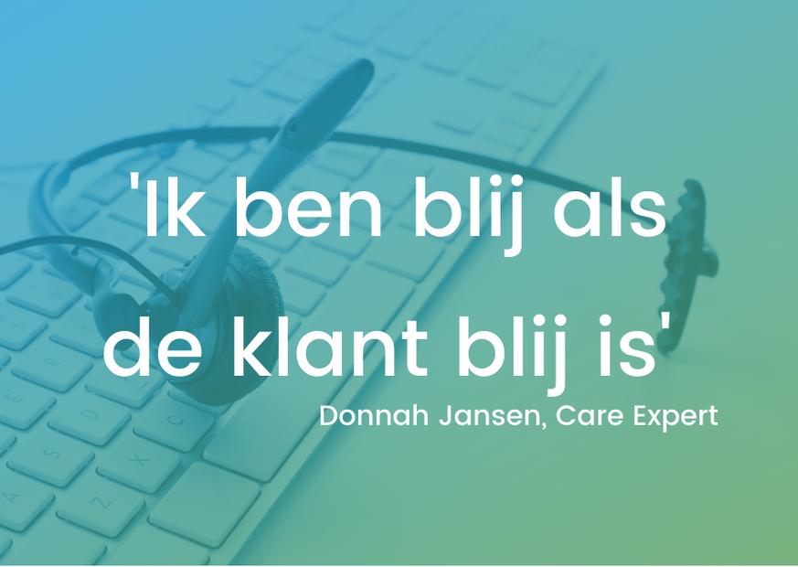 Donnah Jansen, Care Expert: 'Ik ben blij als de klant blij is'
